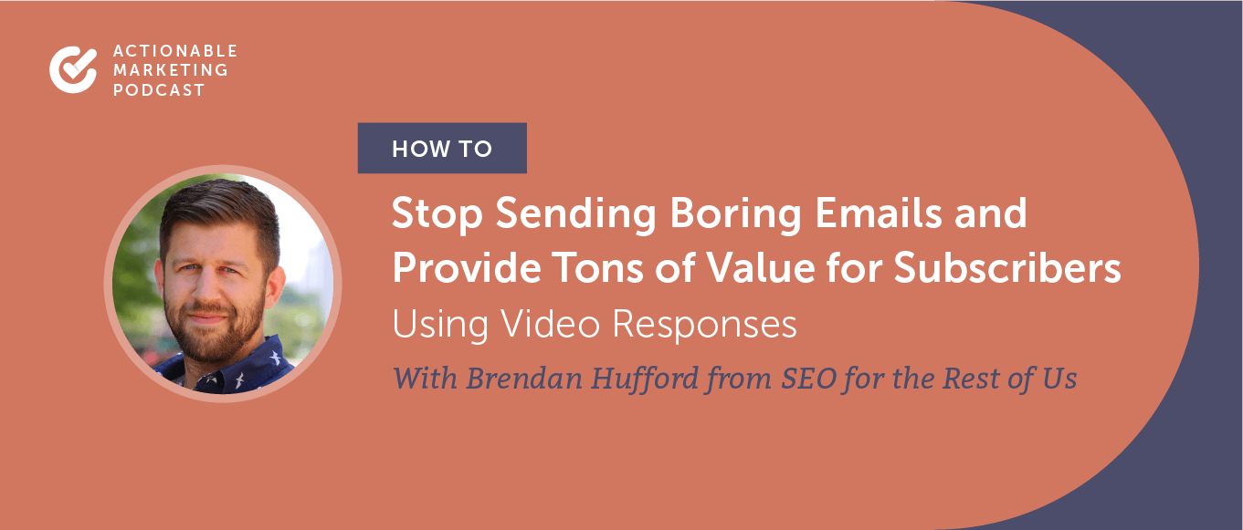How to Stop Sending Boring Emails and Provide Tons of Value for Subscribers Using Video Responses With Brendan Hufford From SEO for the Rest of Us [AMP 202]