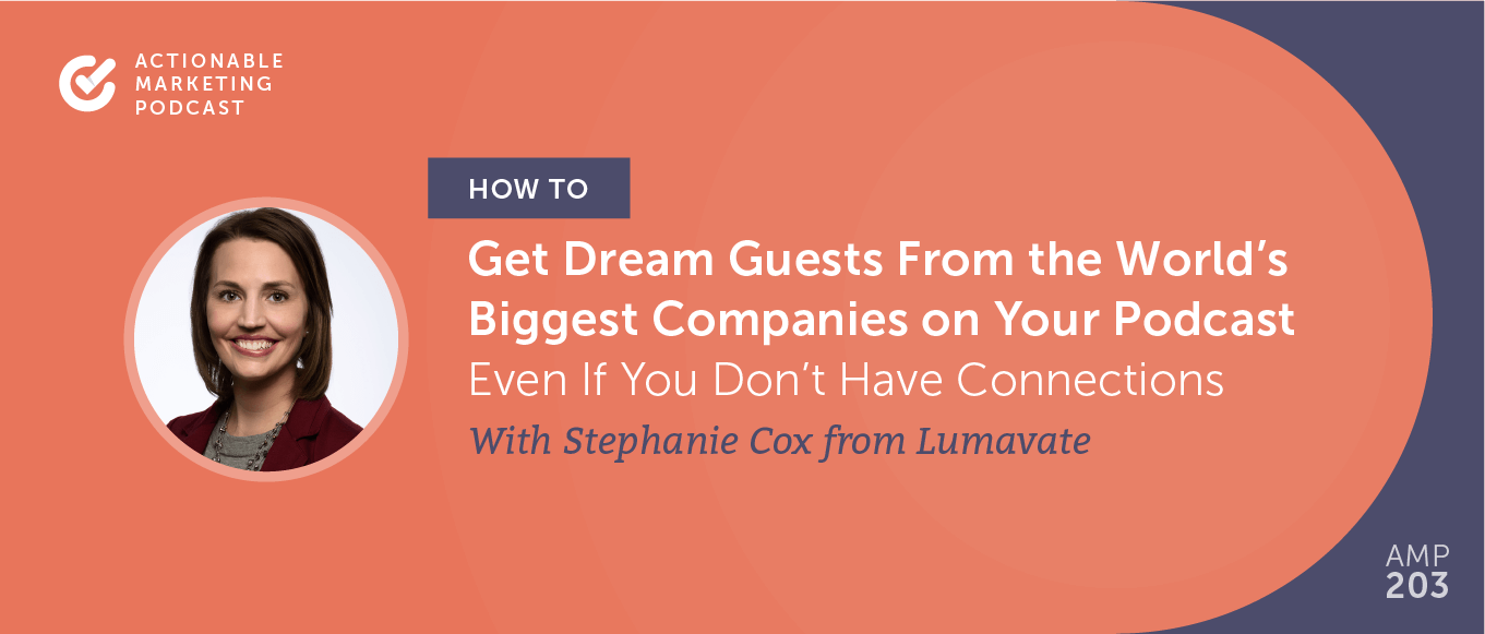 How to Get Dream Guests From the World's Biggest Companies on Your Podcast Even If You Don't Have Connections With Stephanie Cox From Lumavate [AMP 203]