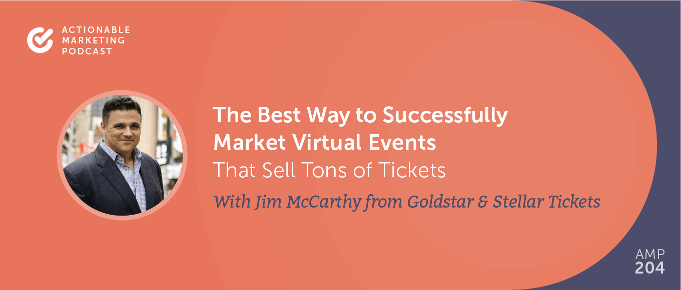 The Best Way to Successfully Market Virtual Events That Sell Tons of Tickets With Jim McCarthy From Goldstar and Stellar Tickets [AMP 204]