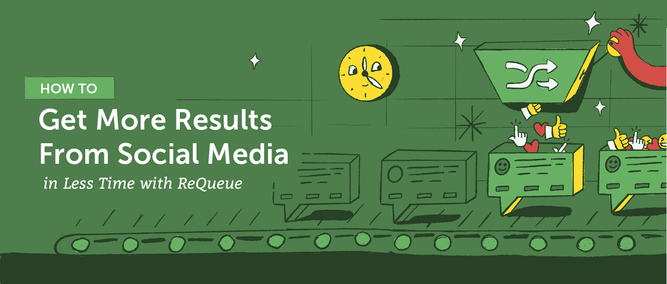 How To Get More Results From Social Media in Less Time With ReQueue