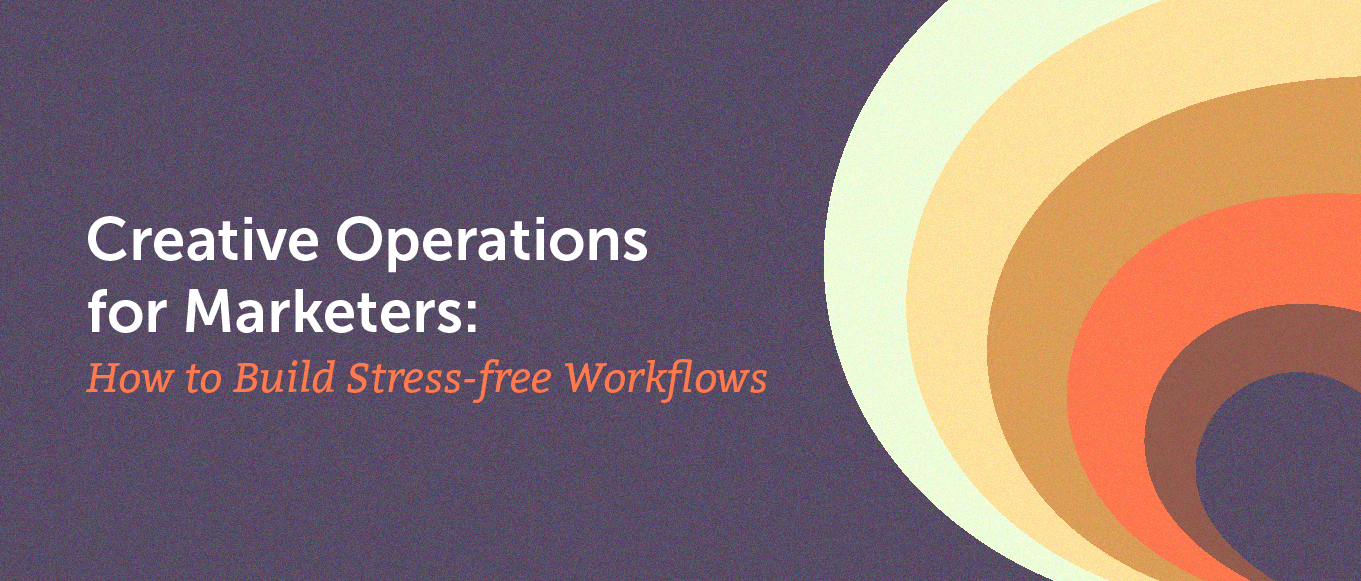 Creative Operations for Marketers: How to Build Stress-Free Workflows