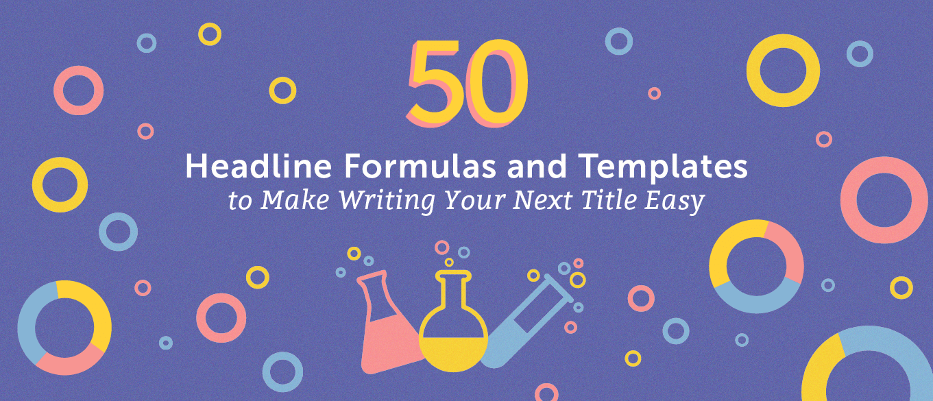 50+ Headline Formulas and Templates to Make Writing Your Next Title Easy