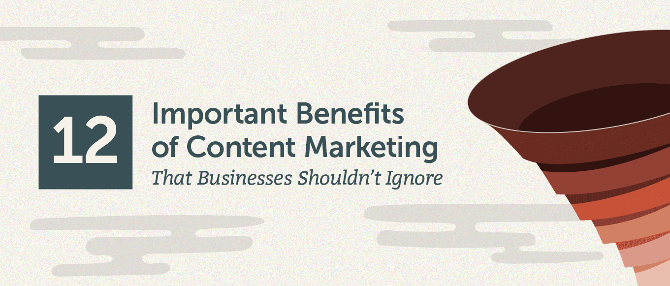 12 Important Benefits of Content Marketing That Businesses Shouldn't Ignore