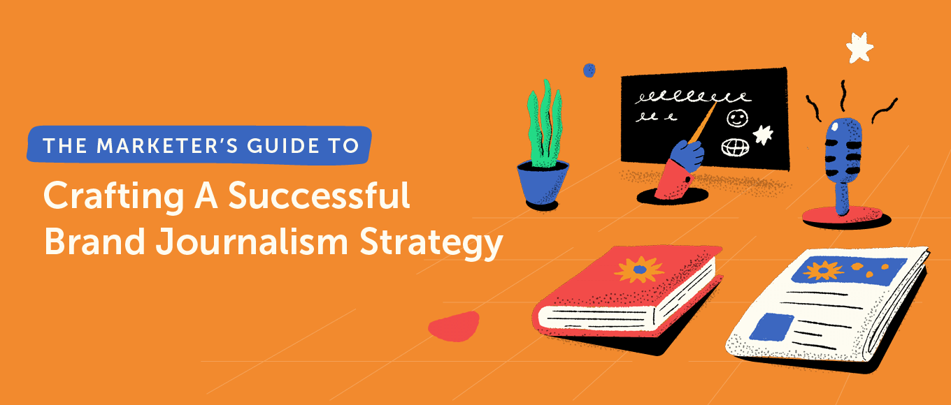 A Marketer's Guide to Crafting A Successful Brand Journalism Strategy