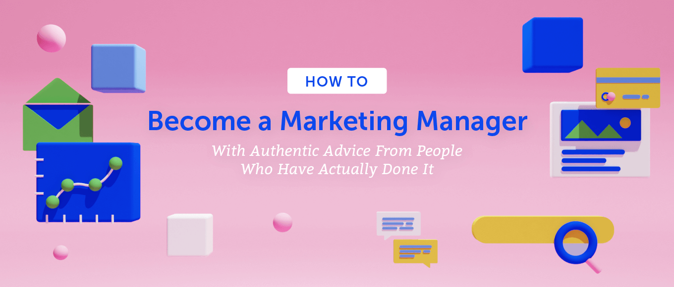 How to Become a Marketing Manager With Advice From People Who Have Actually Done It