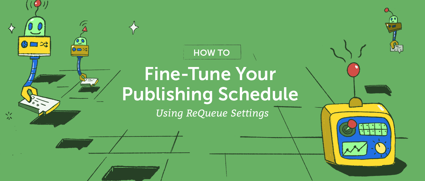 How To Fine-Tune Your Publishing Schedule Using ReQueue Settings
