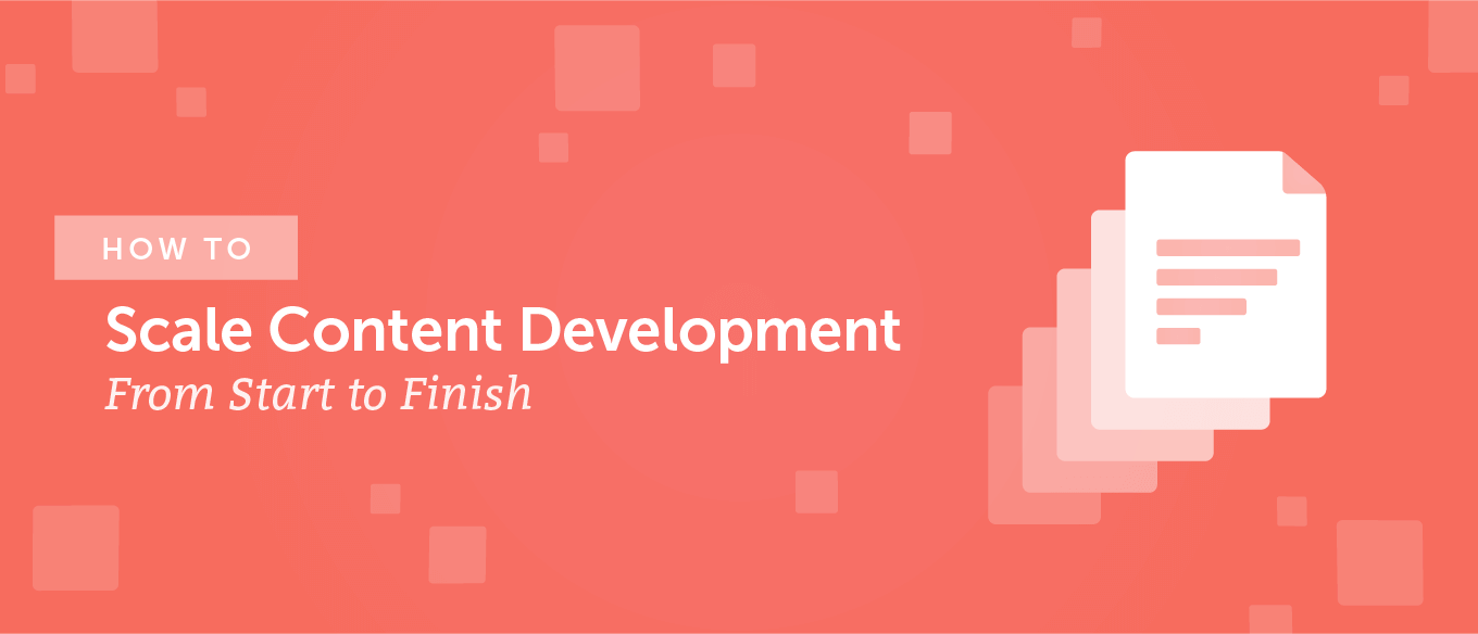 How to Scale Content Development From Start to Finish