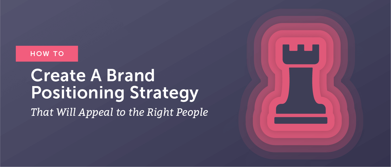 How To Create A Brand Positioning Strategy That Will Appeal To The Right People