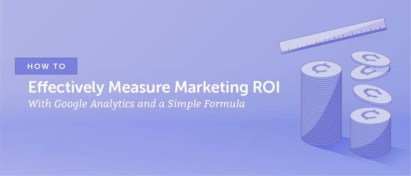 How to Effectively Measure Marketing ROI With Good Analytics and a Simple Formula