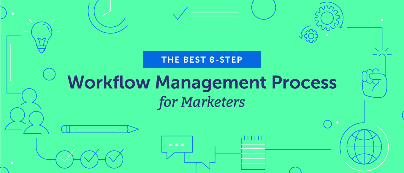 The Best 8-Step Workflow Management Process for Marketers