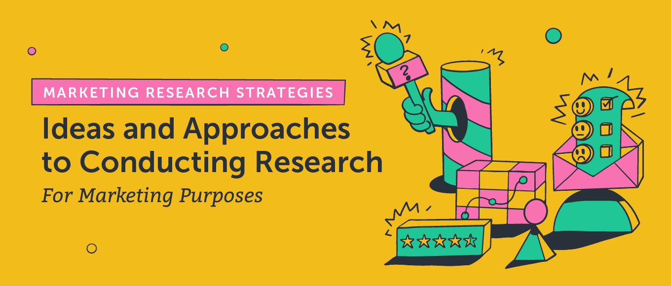 Marketing Research Strategies: Ideas and Approaches to Conducting Research for Marketing Purposes