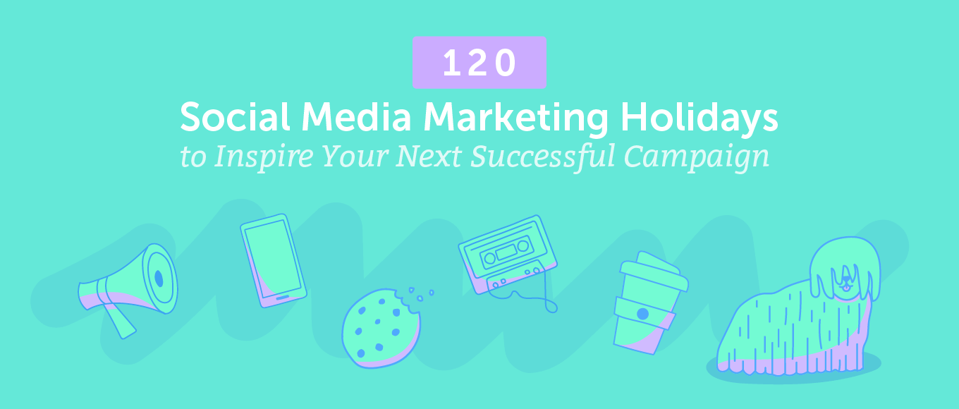 120 Social Media Marketing Holidays to Inspire Your Next Successful Campaign