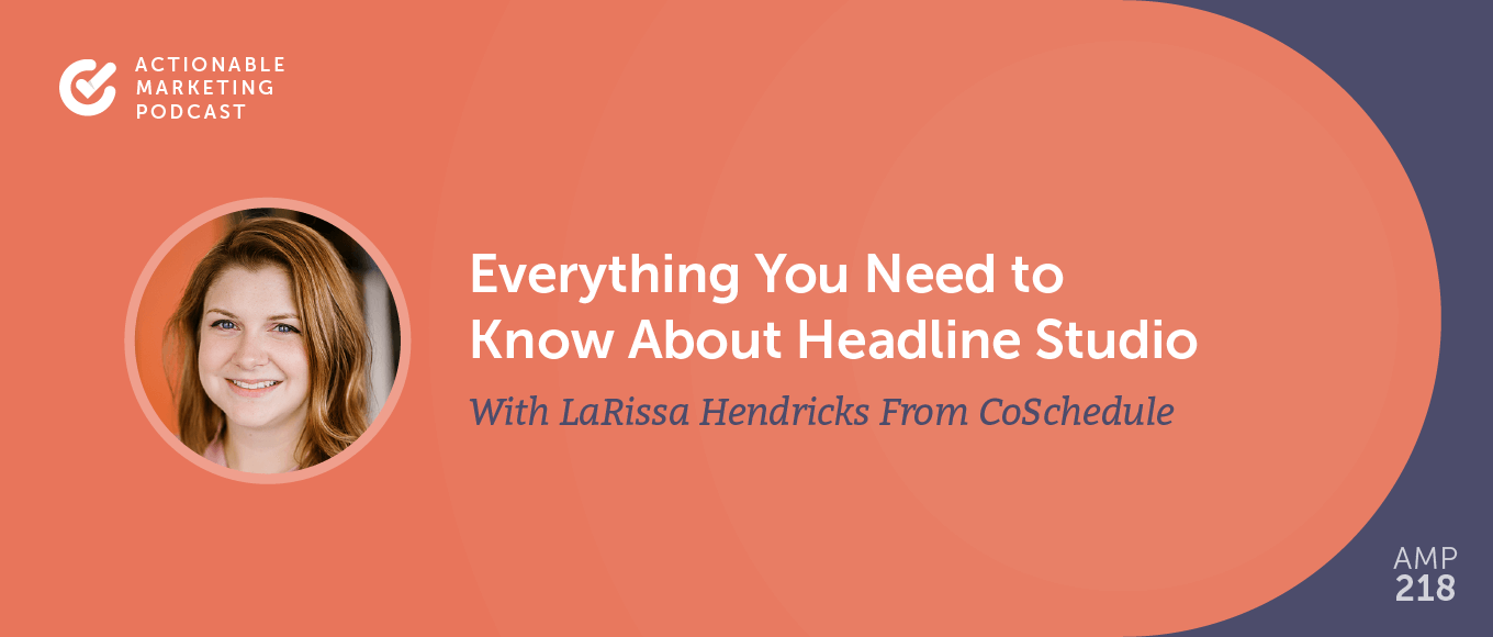 Everything You Need to Know About Headline Studio With LaRissa Hendricks From CoSchedule [AMP 218]