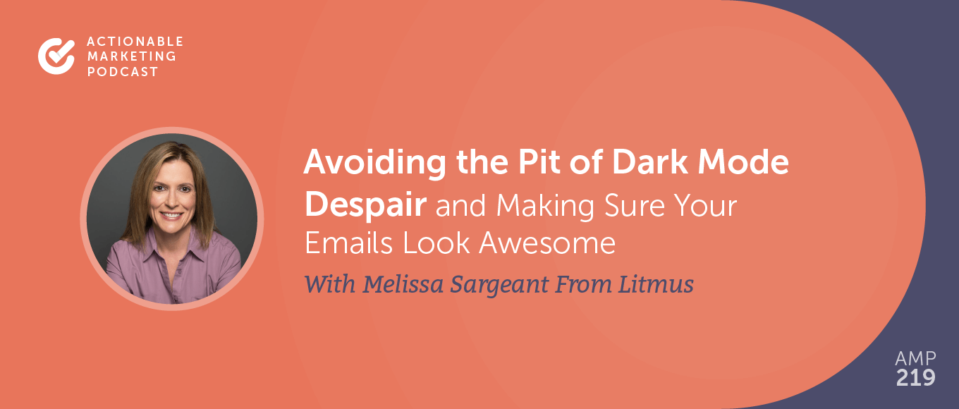 Avoiding the Pit of Dark Mode Despair and Making Sure Your Emails Look Awesome With Melissa Sargeant From Litmus [AMP 219]