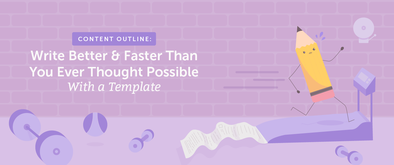Content Outline: Write Better and Faster Than You Ever Thought Possible With a Template
