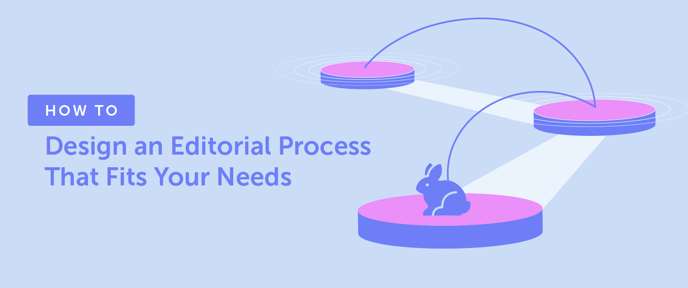 How to Design an Editorial Process That Fits Your Needs