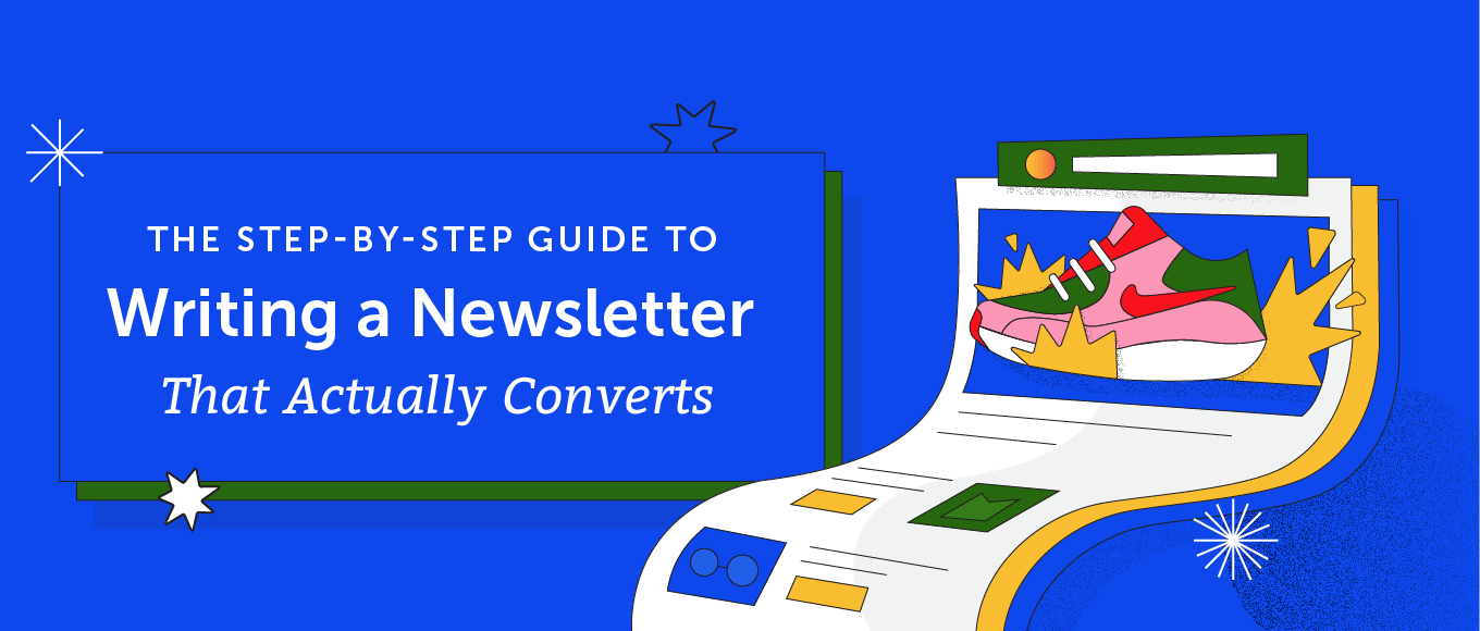 The Step-By-Step Guide to Writing a Newsletter That Actually Converts