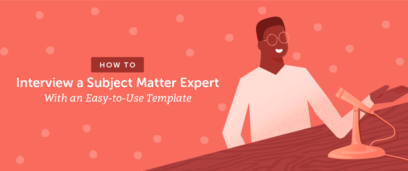 How to Interview a Subject Matter Expert With an Easy-to-Use Template