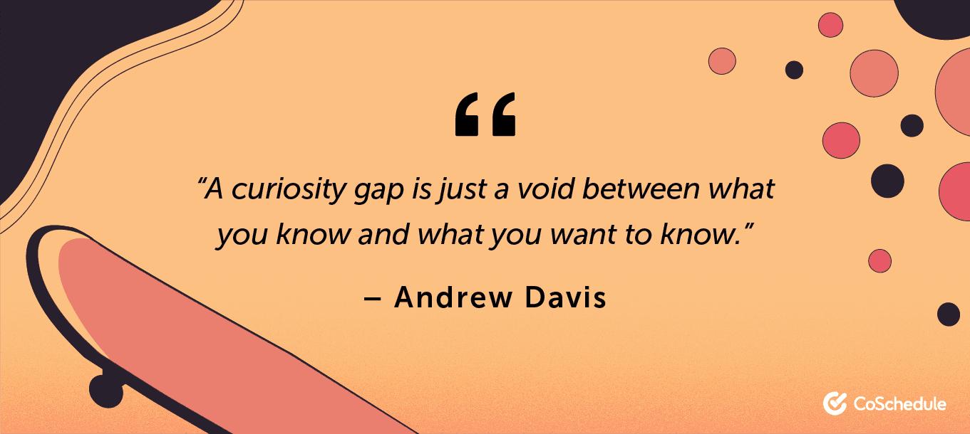 Andrew Davis quote about curiosity gaps