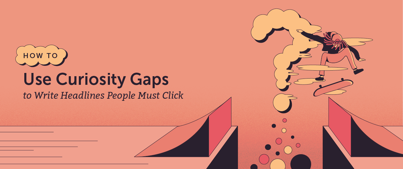 How to Use Curiosity Gaps to Write Headlines People Must Click