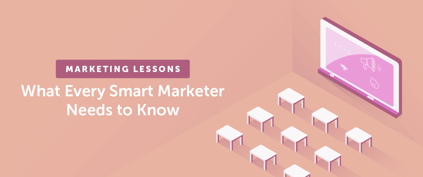 Marketing Lessons: What Every Smart Marketer Needs to Know