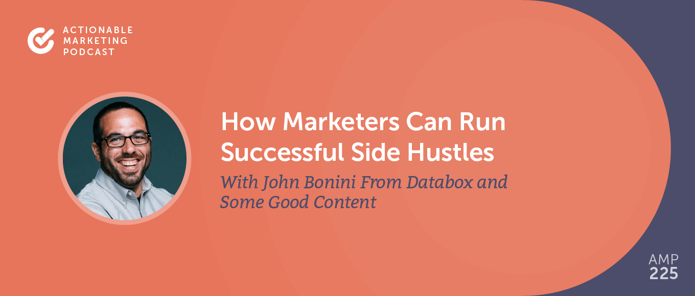 How Marketers Can Run Successful Side Hustles With John Bonini From Databox and Some Good Content [AMP 225]