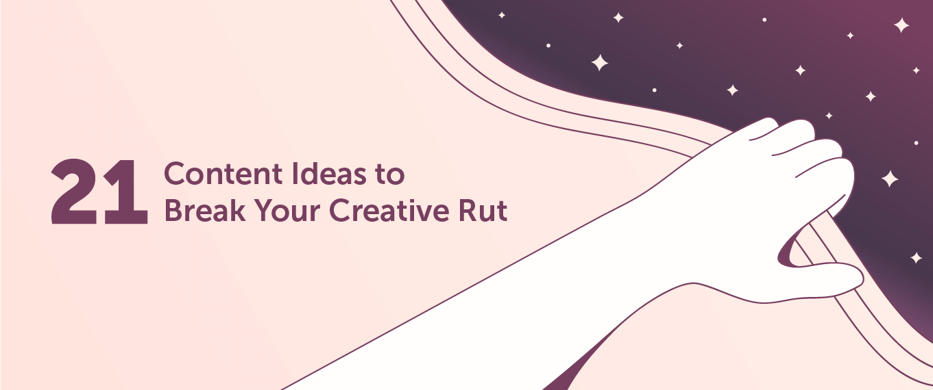 21 Content Ideas to Break Your Creative Rut