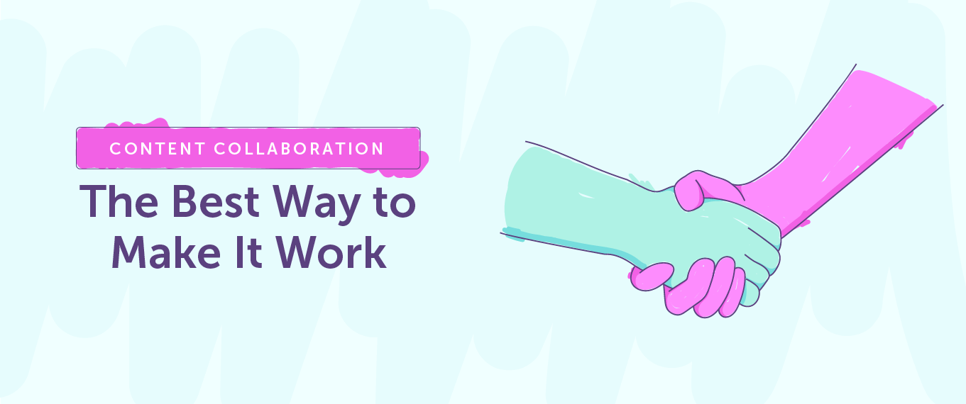 Content Collaboration: The Best Way to Make It Work