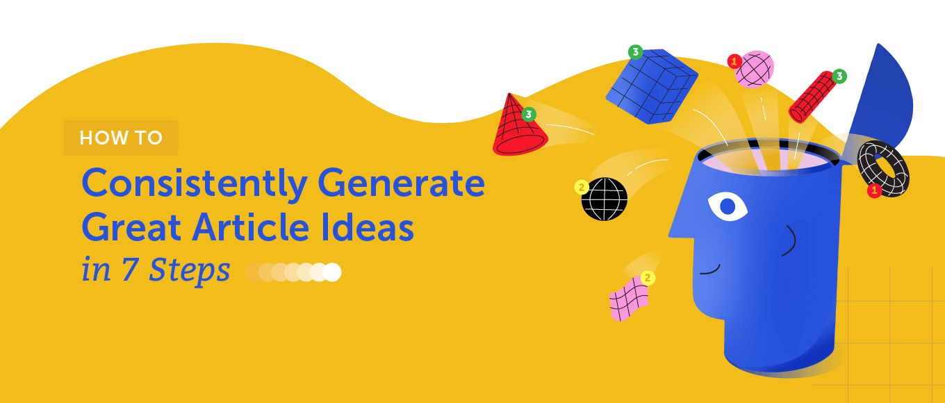 How to Consistently Generate Great Article Ideas in 7 Steps