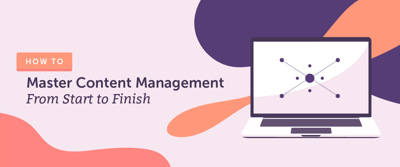 How to Master Content Management From Start to Finish