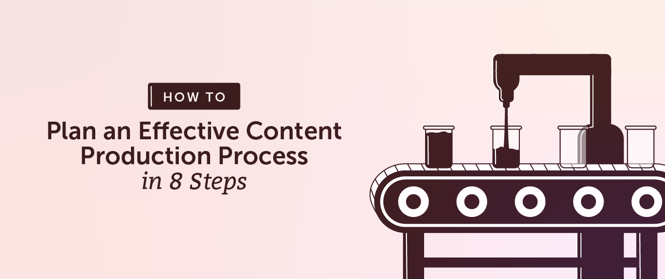 How to Plan an Effective Content Production Process in 8 Steps