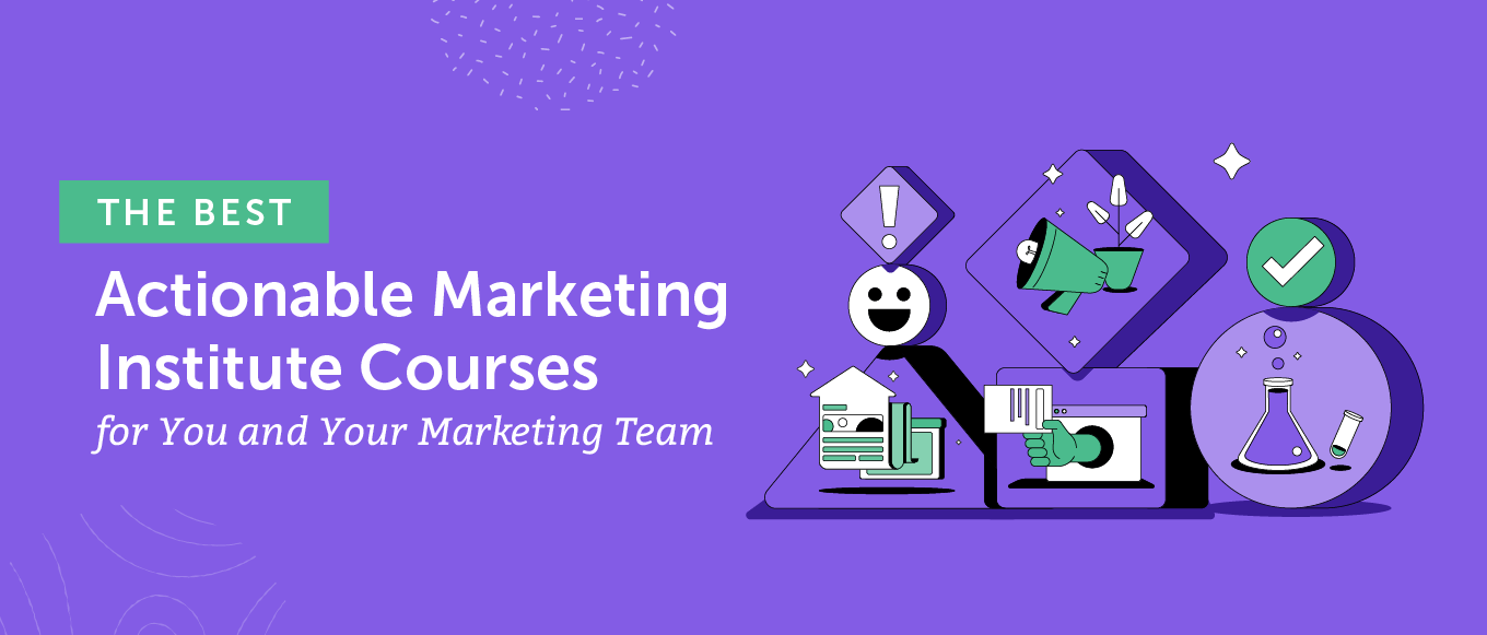The Best Actionable Marketing Institute Courses for You and Your Marketing Team