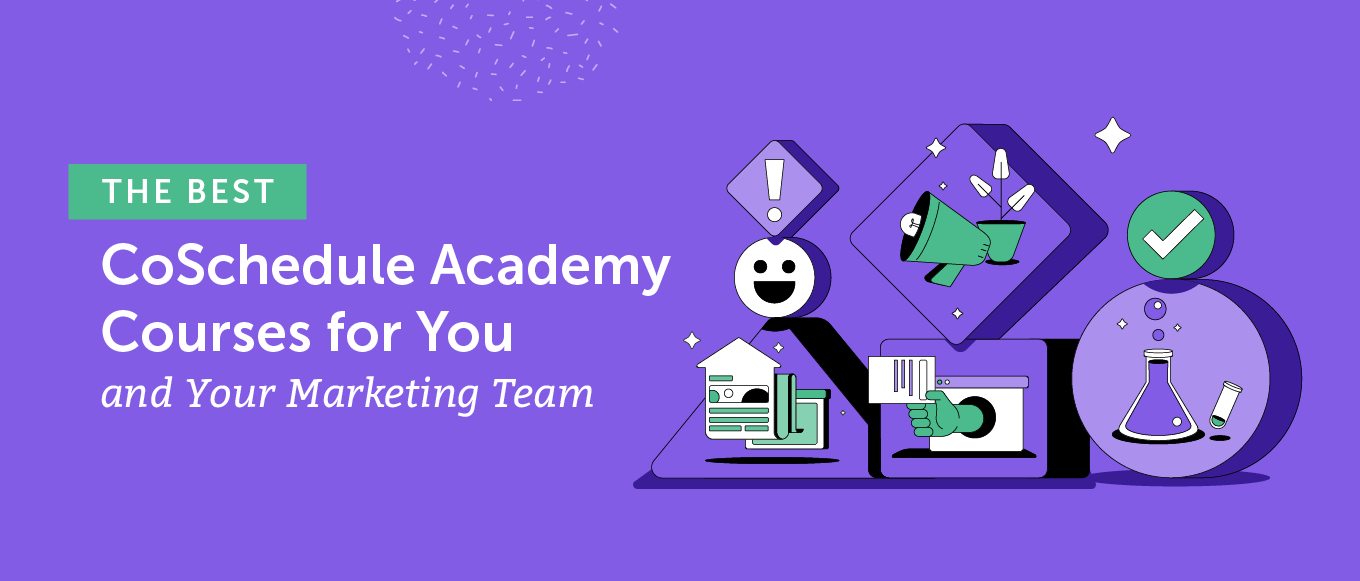 The Best CoSchedule Academy Courses for You and Your Marketing Team