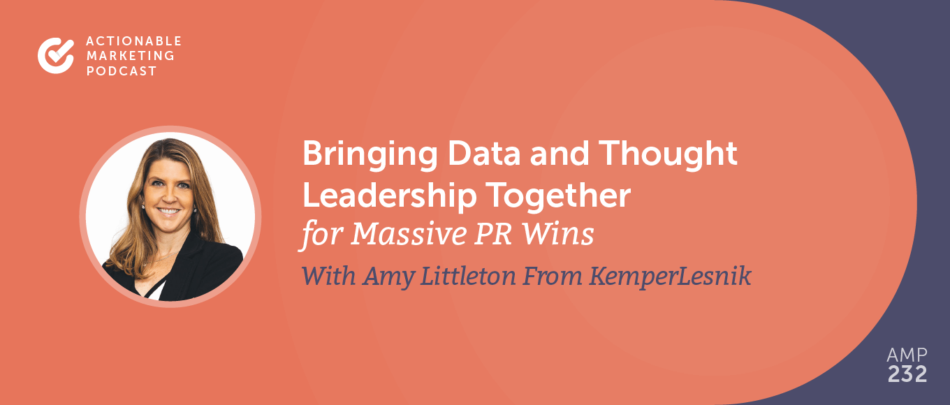 Bringing Data and Thought Leadership Together for Massive PR Wins With Amy Littleton From KemperLesnik [AMP 232]