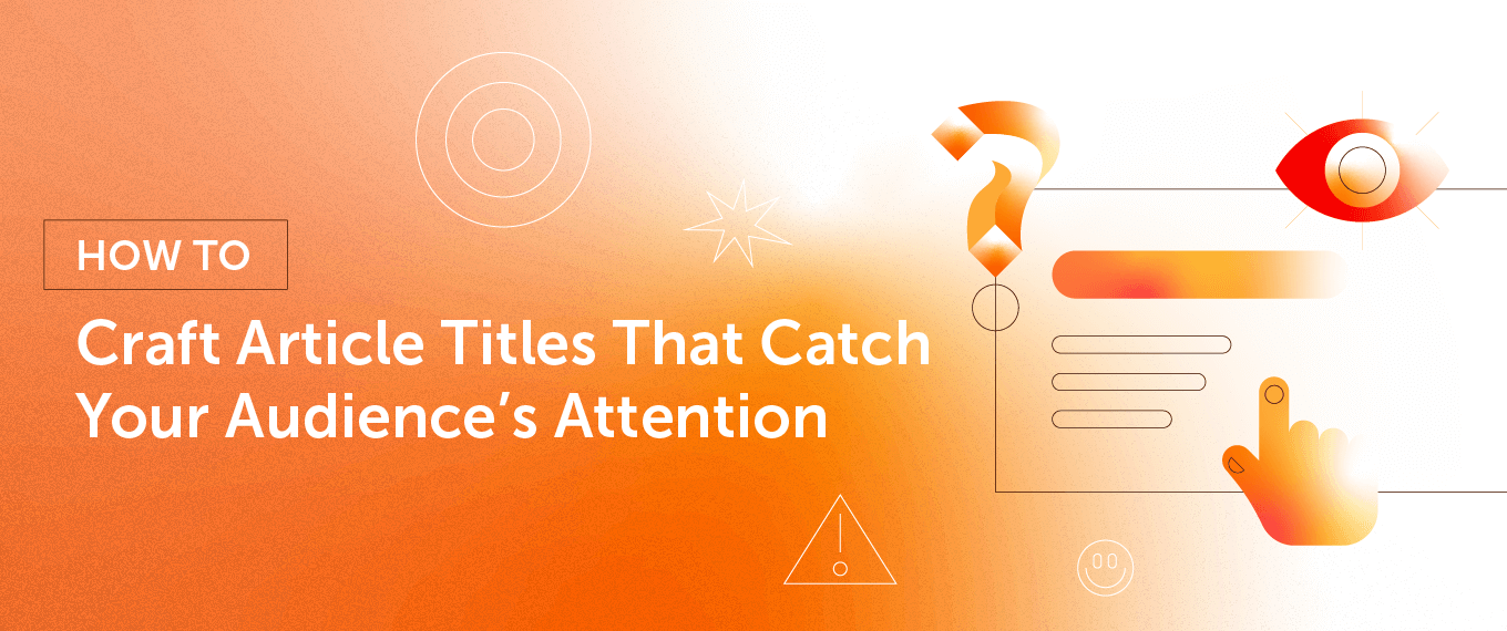 How to Craft Article Titles That Catch Your Audience's Attention