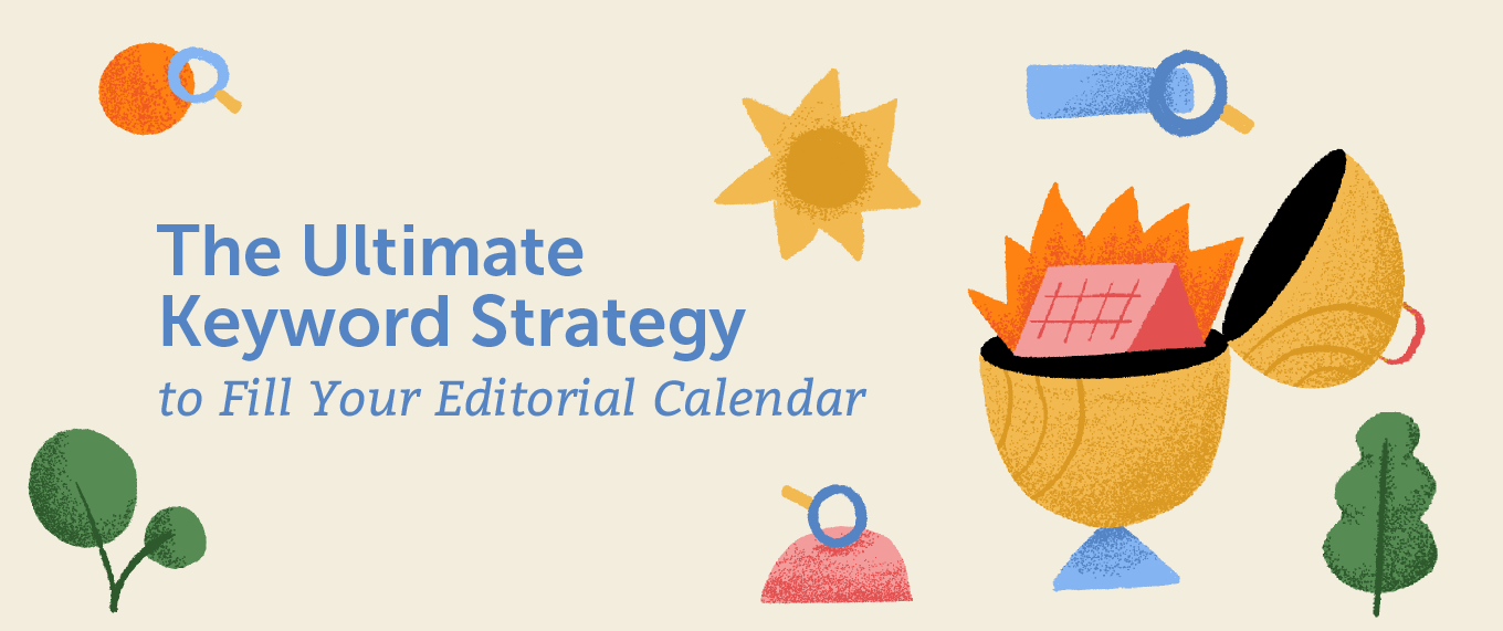 The Ultimate Keyword Strategy to Fill Your Editorial Calendar