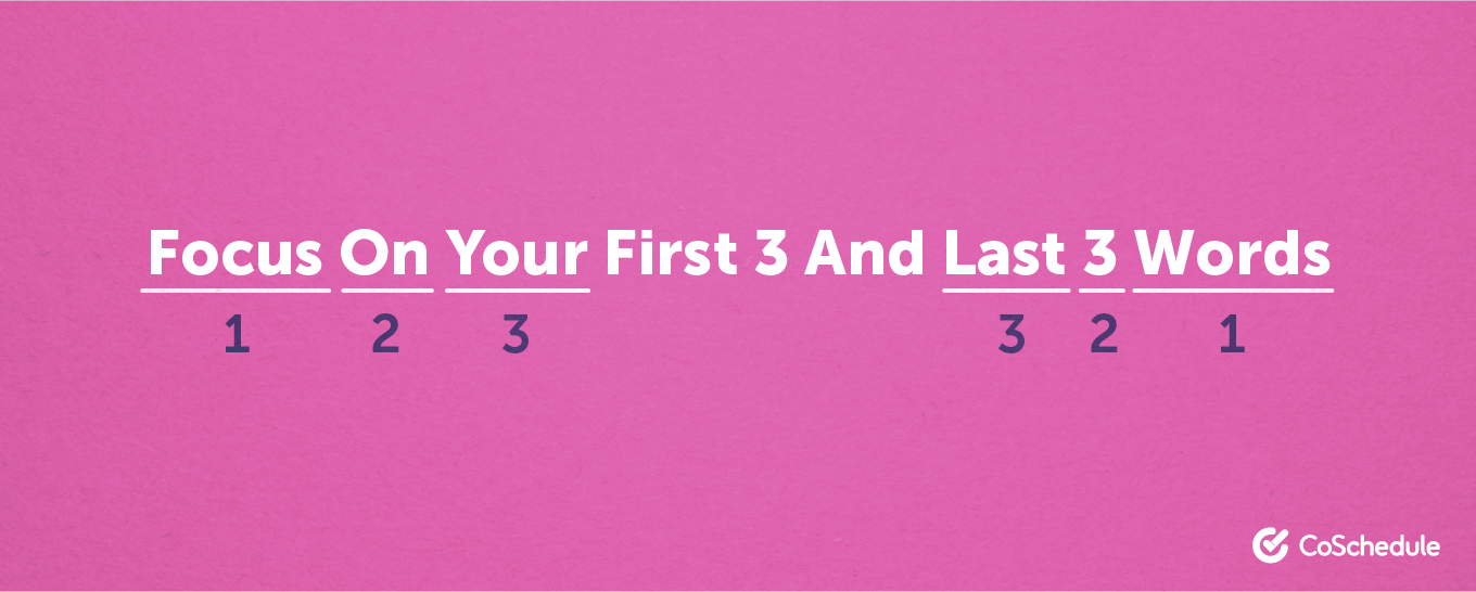 Focus on your first 3 and last 3 words