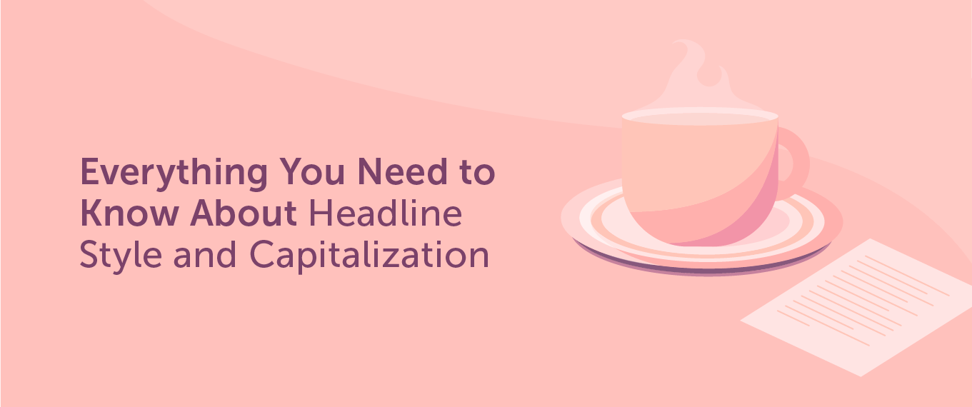 Everything You Need to Know About Headline Style and Capitalization