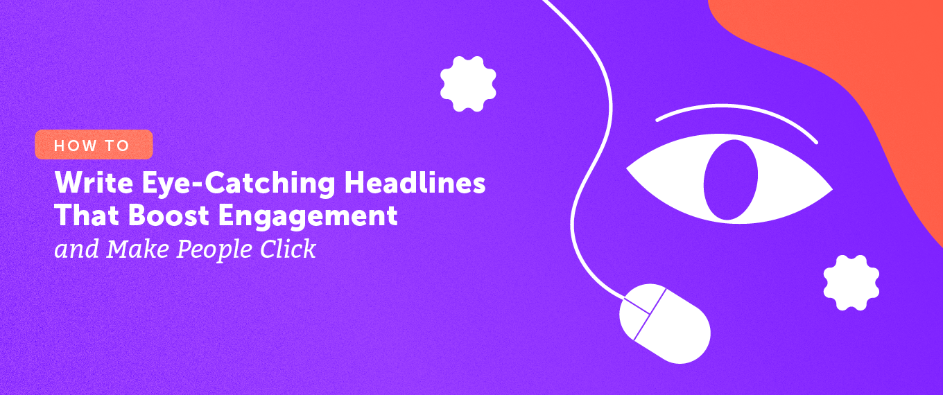 How to Write Eye-Catching Headlines That Boost Engagement and Make People Click