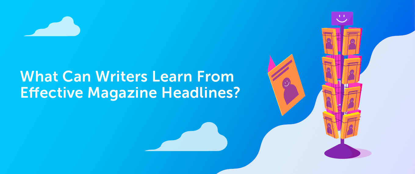 What Can Writers Learn From Effective Magazine Headlines?