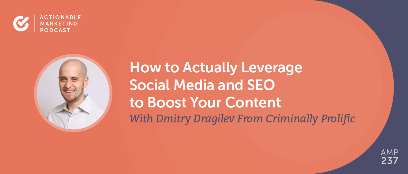How to Actually Leverage Social Media and SEO to Boost Your Content With Dmitry Dragilev From Criminally Prolific [AMP 237]