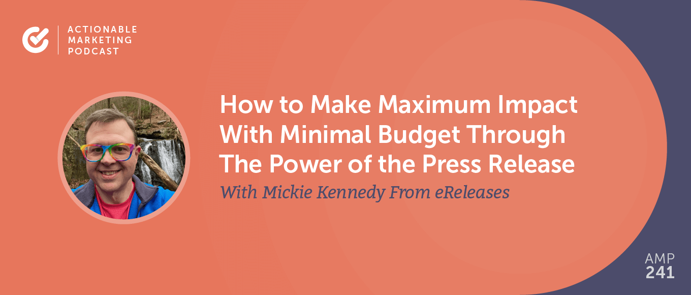 How to Make Maximum Impact With Minimal Budget Through The Power of the Press Release With Mickie Kennedy From eReleases [AMP 241]