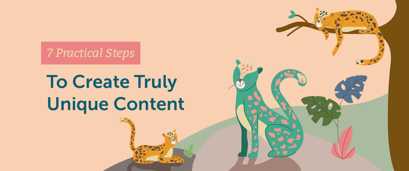 Seven Practical Steps to Create Truly Unique Content