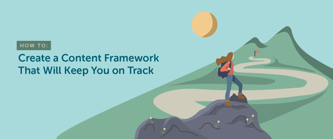 How to Create a Content Framework That Will Keep You on Track