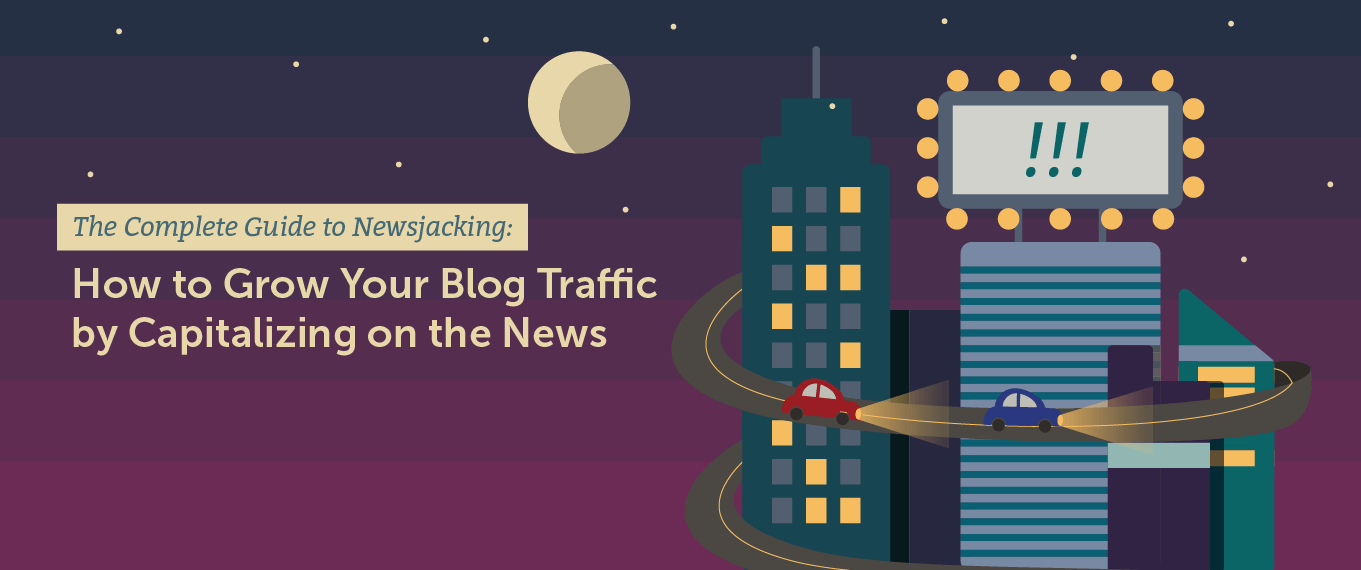 The Complete Guide to Newsjacking: How to Grow Your Blog Traffic by Capitalizing on the News