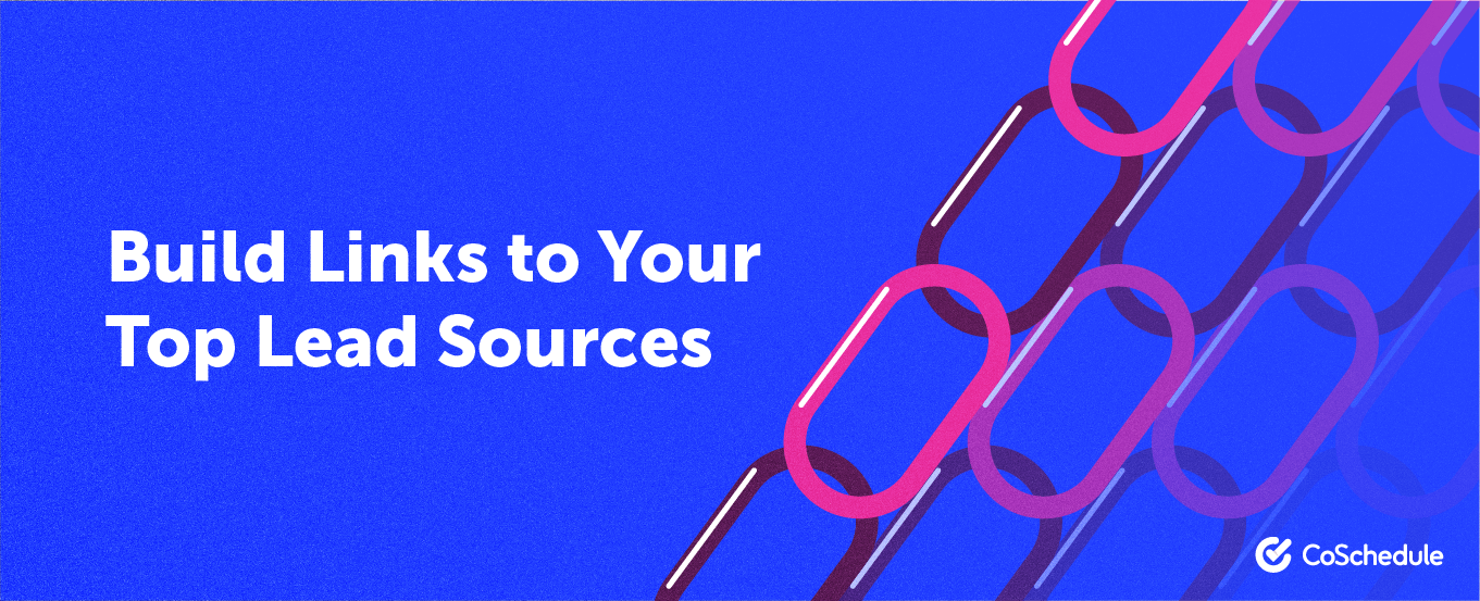 build links to your top lead sources