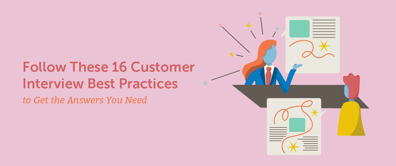 Follow These 16 Customer Interview Best Practices to Get the Answers You Need