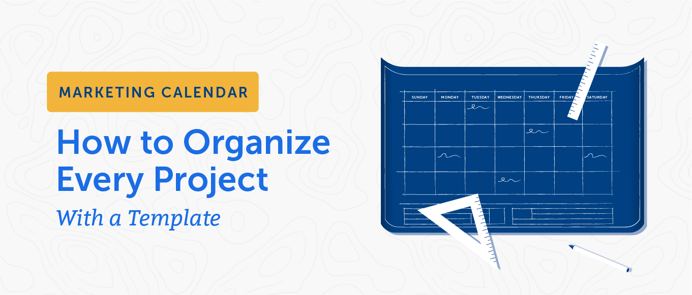 Marketing Calendar: How to Organize Every Project With a Template