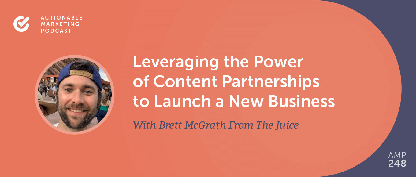 Leveraging the Power of Content Partnerships to Launch a New Business With Brett McGrath From The Juice [AMP 248]