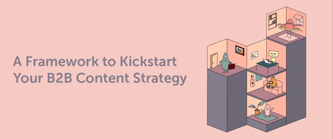 A Framework to Kickstart Your B2B Content Strategy